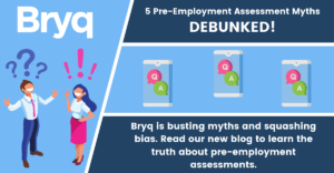 Bryq busts myths about pre-employment assessments to help your hiring process.